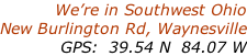We're in Southwest Ohio New Burlington Rd, Waynesville GPS:  39.54 N  84.07 W